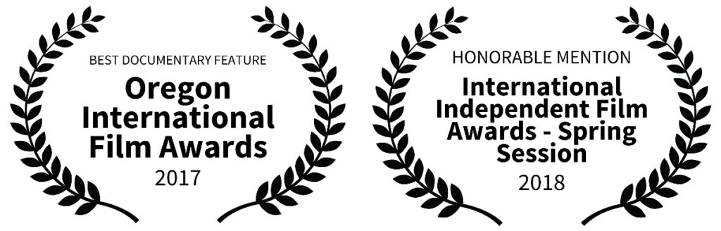 Best Documentary Feature - Oregon International Film Awards 2017 / Honorable Mention - International Independent Film Awards - Spring Session 2018